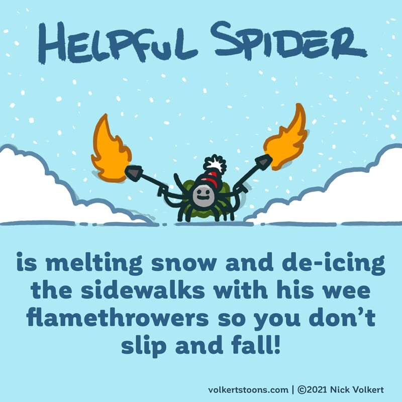 Helpful Spider is melting snow and ice on the ground with his wee flamethrowers.