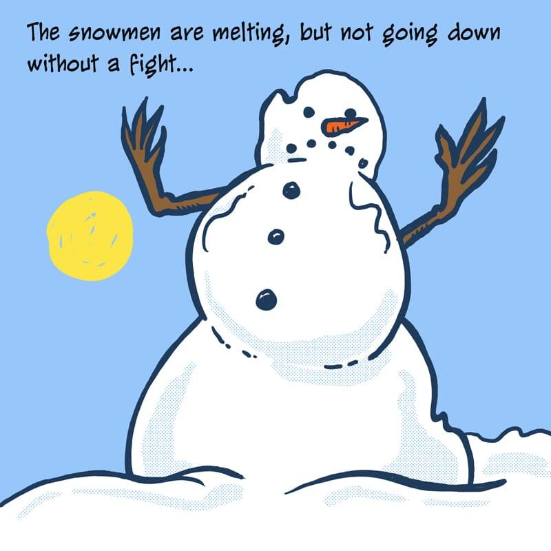 A melting snowman gets the last laugh.