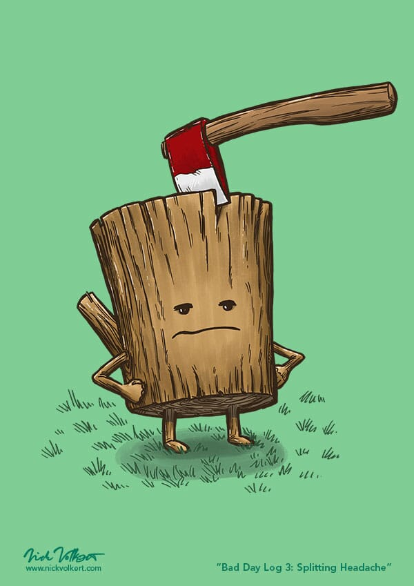 A log is unamused as someone put an axe in his head.